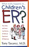 What Really Happens in... Children's ER? : Clear, Funny and Concise Case Histories... As Told by an Experienced ER Pediatrician, Tony Tavarez, 0974294705