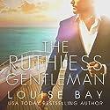 The Ruthless Gentleman Hörbuch von Louise Bay Gesprochen von: Shane East, Erin Mallon