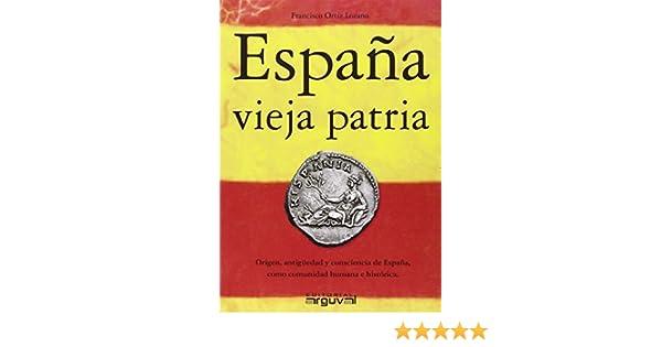 España Vieja Patria: Amazon.es: Ortiz Lozano, Francisco: Libros