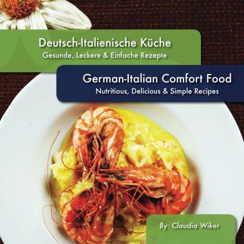 Deutsch-Italienische Küche, German-Italian Comfort Food; Gesunde, Leckere & Einfache Rezepte