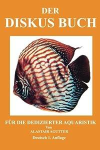 Der Diskus Buch: Für Die Dedizierter Aquaristik