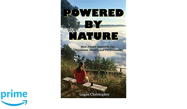 Powered By Nature: How Nature Improves Our Happiness, Health, and Performance: Amazon.es: Logan Christopher: Libros en idiomas extranjeros