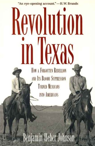 Revolution in Texas: How a Forgotten Rebellion and Its Bloody Suppression Turned Mexicans into Americans (The Lamar Seri