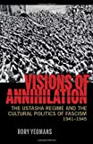 Visions of Annihilation: The Ustasha Regime and the Cultural Politics of Fascism, 1941–1945 (Pitt Russian East European)