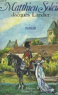 Matthieu Soleil : roman, Landier, Jacques