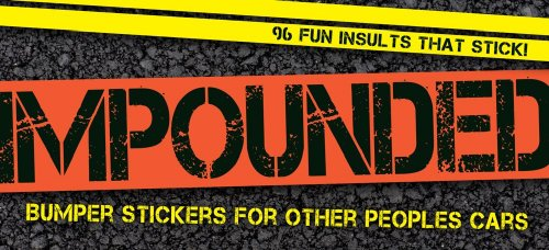 Impounded: Bumper Stickers for Other Peoples Cars Cider Mill Press