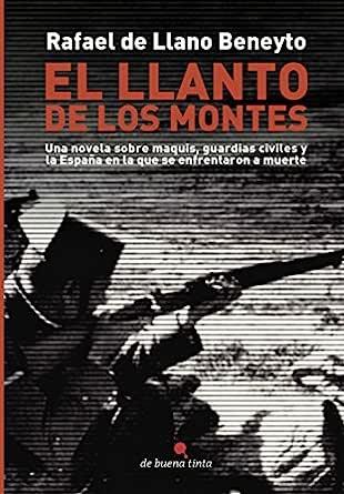 El llanto de los montes: Una novela sobre maquis, guardias civiles ...
