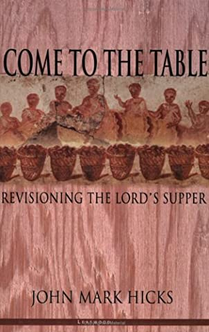 Come to the Table: Revisioning the Lord's Supper by John Mark Hicks (1-May-2002) Paperback (John Mark Hicks Come To The Table)