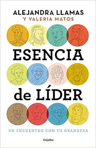 Esencia de Lider: Un Encuentro Con Tu Grandeza: Amazon.es: Alejandra Llamas, Valeria Matos: Libros