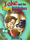 Jake and the Slippery Bank Robbers, Phil Callaway, 1553050312