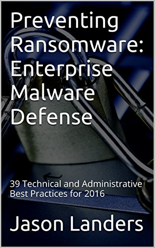 preventing-ransomware-enterprise-malware-defense-39-technical-and-administrative-best-practices-for-2016
