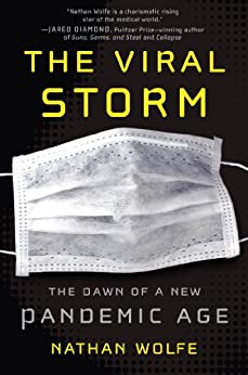 The Viral Storm: The Dawn of a New Pandemic Age by [Wolfe, Nathan]