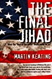 The Final Jihad, Martin Keating, 0964704811