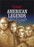 American Legends: Our Nation's Most Fascinating Heroes, Icons and Leaders (from the Time Magazine 100)