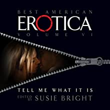 The Best American Erotica, Volume 6: Tell Me What It Is Audiobook by Susie Bright, Elise D'Haene, Anne Tourney Narrated by Richard Brewer, Gabrielle de Cuir, Pamella D'Pella