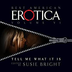 The Best American Erotica, Volume 6: Tell Me What It Is
