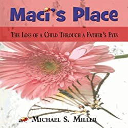 Maci's Place: The Loss of a Child Through a Father's Eyes