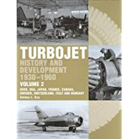 The Early History and Development of the Turbojet 1930-1960: Volume 2 - USSR, USA, Japan, France, Canada, Sweden, Switzerland, Italy and Hungary: ... Sweden, Switzerland, Italy and Hungary v. 2