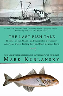 The Last Fish Tale: The Fate of the Atlantic and Survival in Gloucester, America's Oldest Fishing Port and Most Original Town from Riverhead Books