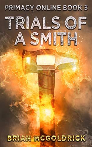 Trials of a Smith (Primacy Online Book 3) por Brian McGoldrick