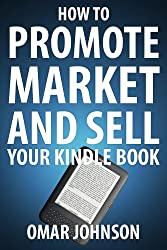 How To Promote Market And Sell Your Kindle Book: Amazon Kindle Publishing Marketing and Promotion Guide (English Edition)