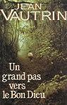 Un grand pas vers le bon Dieu : Roman 500 pages : Reliure cartonnée luxe&jacquette éditeur par Vautrin