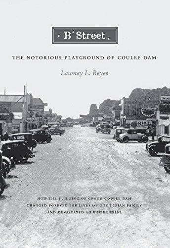 (B Street: The Notorious Playground of Coulee Dam (Naomi B. Pascal Editor's Endowment))