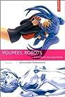 Poupées, robots, la culture pop japonaise par Gomarasca