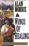 Wings of Healing, Alan Morris, 0786223782