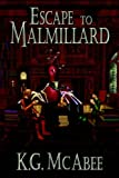 Escape to Malmillard, K. G. McAbee, 1594260273