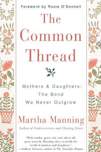 Read Online The Common Thread: Mothers and Daughters: The Bond We Never Outgrow pdf
