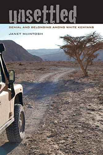 Unsettled: Denial and Belonging Among White Kenyans (Ethnographic Studies in Subjectivity)