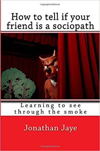 How to tell if your friend is a sociopath: Learning to see through the smoke