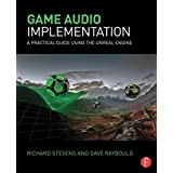 Game Audio Implementation: A Practical Guide Using the Unreal Engine