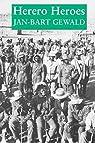 Herero Heroes : Socio-Political History Of Herero Of Namibia par Gewald