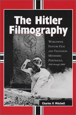 (The Hitler Filmography: Worldwide Feature Film and Television Miniseries Portrayals, 1940 Through 2000)