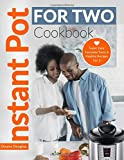 Instant Pot for Two Cookbook: Super Easy Everyday Tasty & Healthy Recipes for 2
