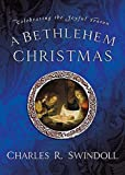 A Bethlehem Christmas, Charles R. Swindoll, 1404104682