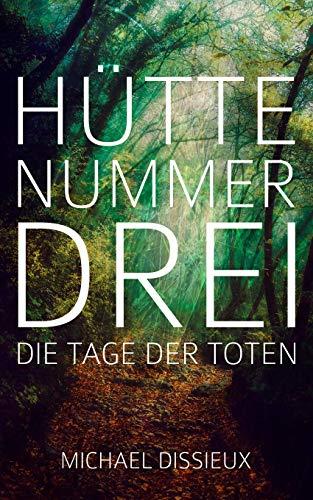 Hütte Nummer drei: Die Tage der Toten (German Edition) (Hütte Nummer)