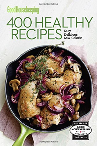 good-housekeeping-400-healthy-recipes-easy-delicious-low-calorie-good-housekeeping-cookbooks
