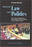 Between Law and Politics : The Relationship Between the European Court of Justice and EU Member States, Beach, Derek, 8757404933