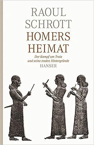 Homers Heimat: Der Kampf Um Troia Und Seine Realen Hintergründe: Amazon.de:  Raoul Schrott: Bücher