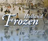 img - for Holland Frozen in Time. The Dutch Winter Landscape in the Golden Age book / textbook / text book