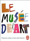 Le musée de l'art. Cinq cents artistes et leurs chefs-d'oeuvre