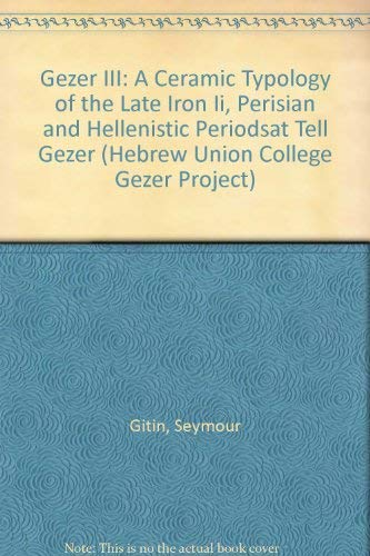 Gezer III: A Ceramic Typology of the Late Iron Ii, Perisian and Hellenistic Periodsat Tell Gezer (Annual of the Nelson Glueck School of Biblical Archaeology)