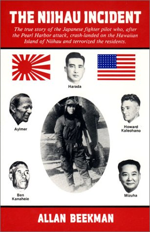 The Niihau Incident: The True Story of the Japanese Fighter Pilot Who, After the Pearl Harbor Attack, Crash-Landed on the Hawaiian Island of Niihau and Terrorized the Residents