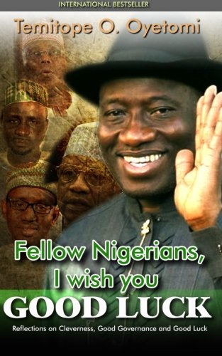 Fellow Nigerians, I Wish You Good Luck: Reflections on Cleverness, Good Governance and Good Luck