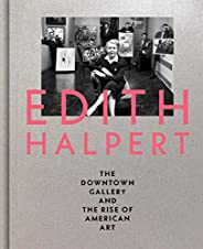 Edith Halpert, the Downtown Gallery, and the Rise of American Art