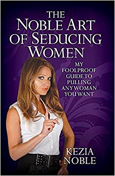 Noble Art of Seducing Women - My Foolproof Guide to Pulling Any Woman You Want