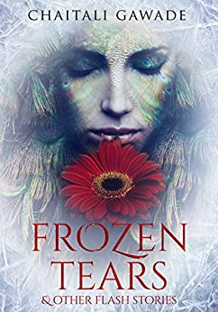 Frozen Tears: & other flash stories by [Gawade, Chaitali]